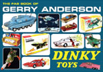 THE FAB BOOK OF GERRY ANDERSON DINKY TOYS
